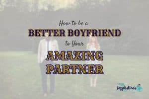 how to a better boyfriend
